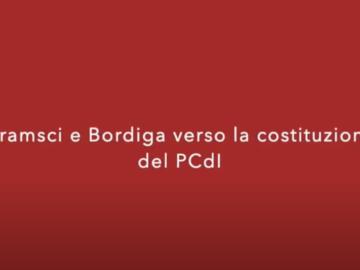 Gramsci e Bordiga verso la costituzione del PCdI